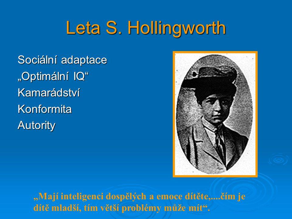 """Leta S. Hollingworth Sociální adaptace """"Optimální IQ"""" KamarádstvíKonformitaAutority """"Mají inteligenci dospělých a emoce dítěte,....čím je dítě mladší,"""