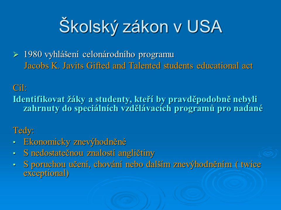 Školský zákon v USA  1980 vyhlášení celonárodního programu Jacobs K. Javits Gifted and Talented students educational act Cíl: Identifikovat žáky a st