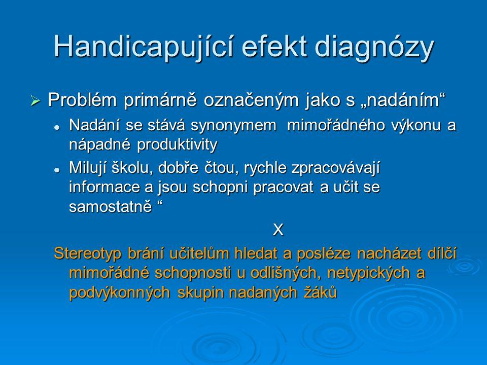 """Handicapující efekt diagnózy  Problém primárně označeným jako s """"nadáním"""" Nadání se stává synonymem mimořádného výkonu a nápadné produktivity Nadání"""