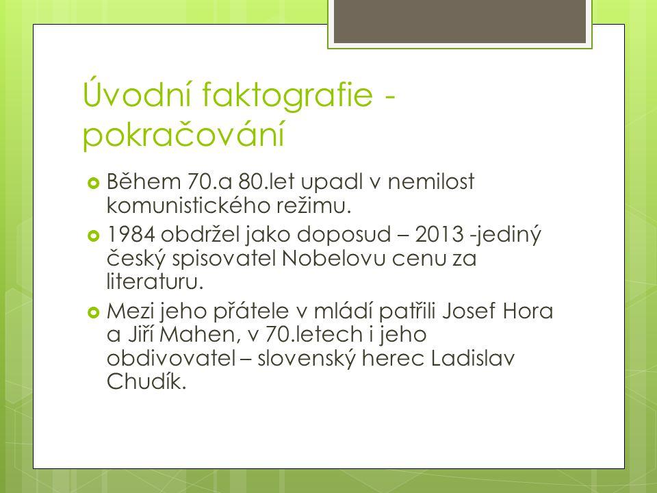 Úvodní faktografie - pokračování  Během 70.a 80.let upadl v nemilost komunistického režimu.  1984 obdržel jako doposud – 2013 -jediný český spisovat