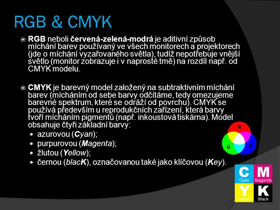 RGB & CMYK  RGB neboli červená-zelená-modrá je aditivní způsob míchání barev používaný ve všech monitorech a projektorech (jde o míchání vyzařovaného