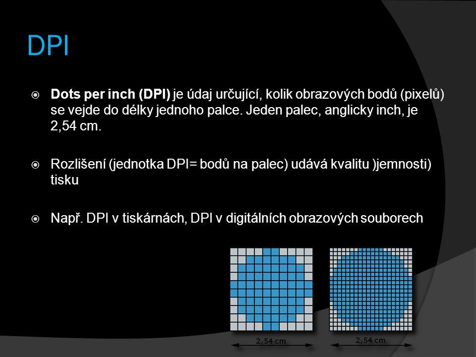 DPI  Dots per inch (DPI) je údaj určující, kolik obrazových bodů (pixelů) se vejde do délky jednoho palce. Jeden palec, anglicky inch, je 2,54 cm. 
