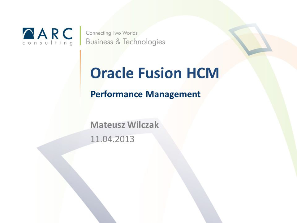 Mateusz Wilczak 11.04.2013 Oracle Fusion HCM Performance Management