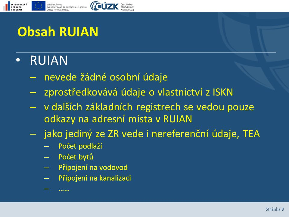 Obsah RUIAN Stránka 8 RUIAN – nevede žádné osobní údaje – zprostředkovává údaje o vlastnictví z ISKN – v dalších základních registrech se vedou pouze