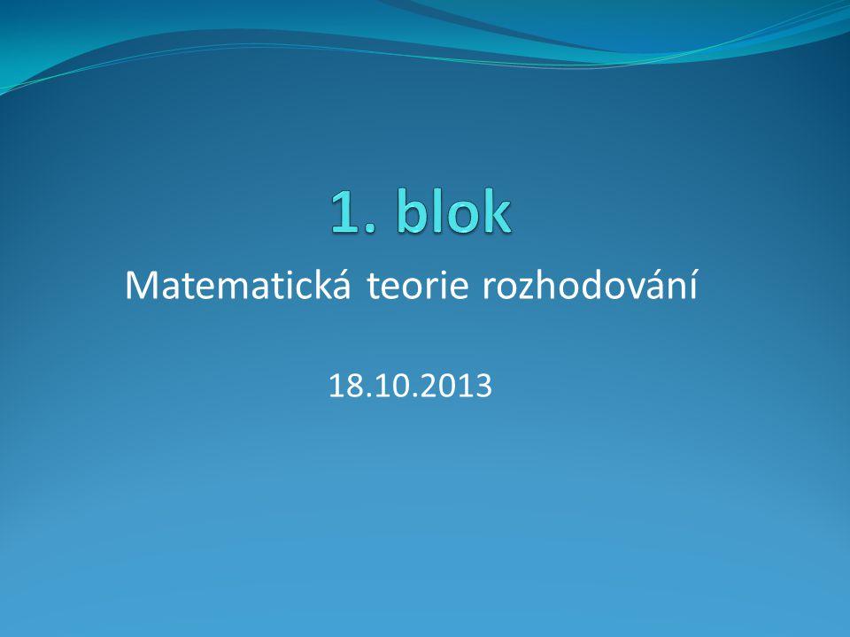 Matematická teorie rozhodování 18.10.2013