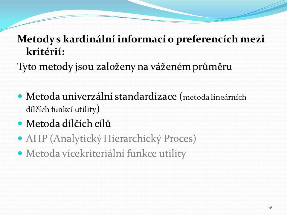 Metody s kardinální informací o preferencích mezi kritérií: Tyto metody jsou založeny na váženém průměru Metoda univerzální standardizace ( metoda lin