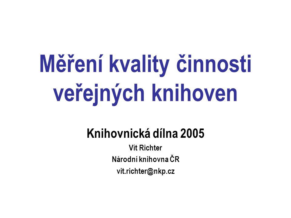 Měření kvality činnosti veřejných knihoven Knihovnická dílna 2005 Vít Richter Národní knihovna ČR vit.richter@nkp.cz