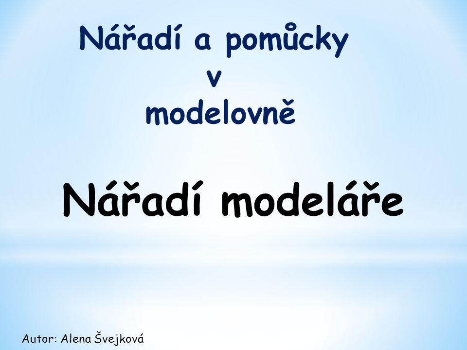 Nářadí a pomůcky v modelovně Autor: Alena Švejková Nářadí modeláře