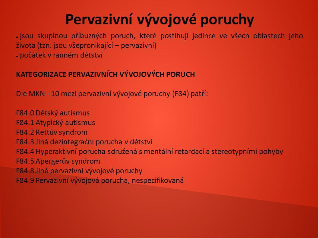 Pervazivní vývojové poruchy ● jsou skupinou příbuzných poruch, které postihují jedince ve všech oblastech jeho života (tzn. jsou všepronikající – perv