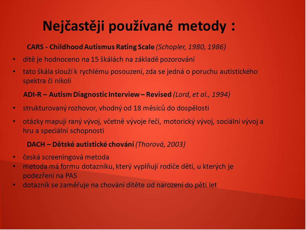 Nejčastěji používané metody : CARS - Childhood Autismus Rating Scale (Schopler, 1980, 1986) dítě je hodnoceno na 15 škálách na základě pozorování tato