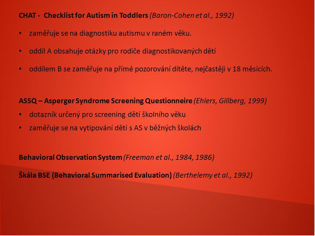 CHAT - Checklist for Autism in Toddlers (Baron-Cohen et al., 1992) zaměřuje se na diagnostiku autismu v raném věku. oddíl A obsahuje otázky pro rodiče