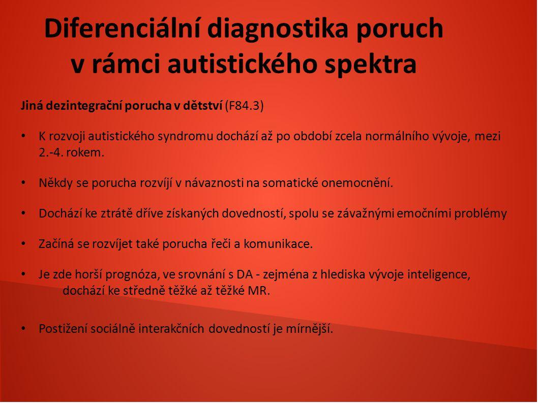 Diferenciální diagnostika poruch v rámci autistického spektra Jiná dezintegrační porucha v dětství (F84.3) K rozvoji autistického syndromu dochází až