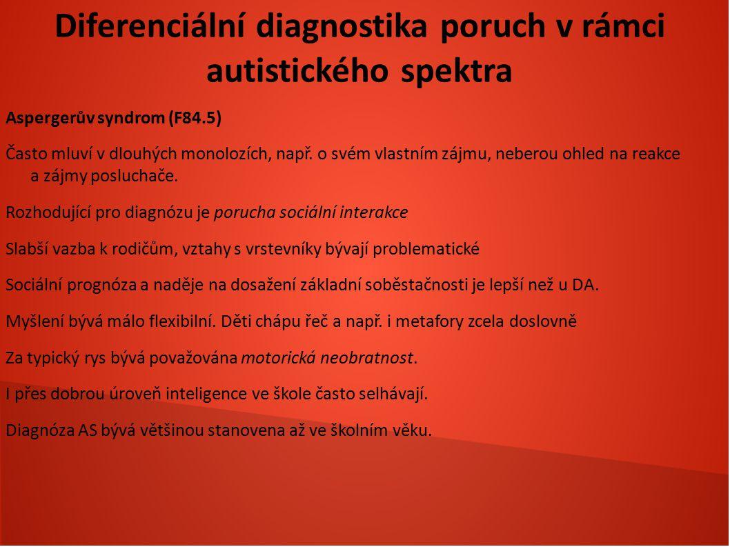 Diferenciální diagnostika poruch v rámci autistického spektra Aspergerův syndrom (F84.5) Často mluví v dlouhých monolozích, např. o svém vlastním zájm