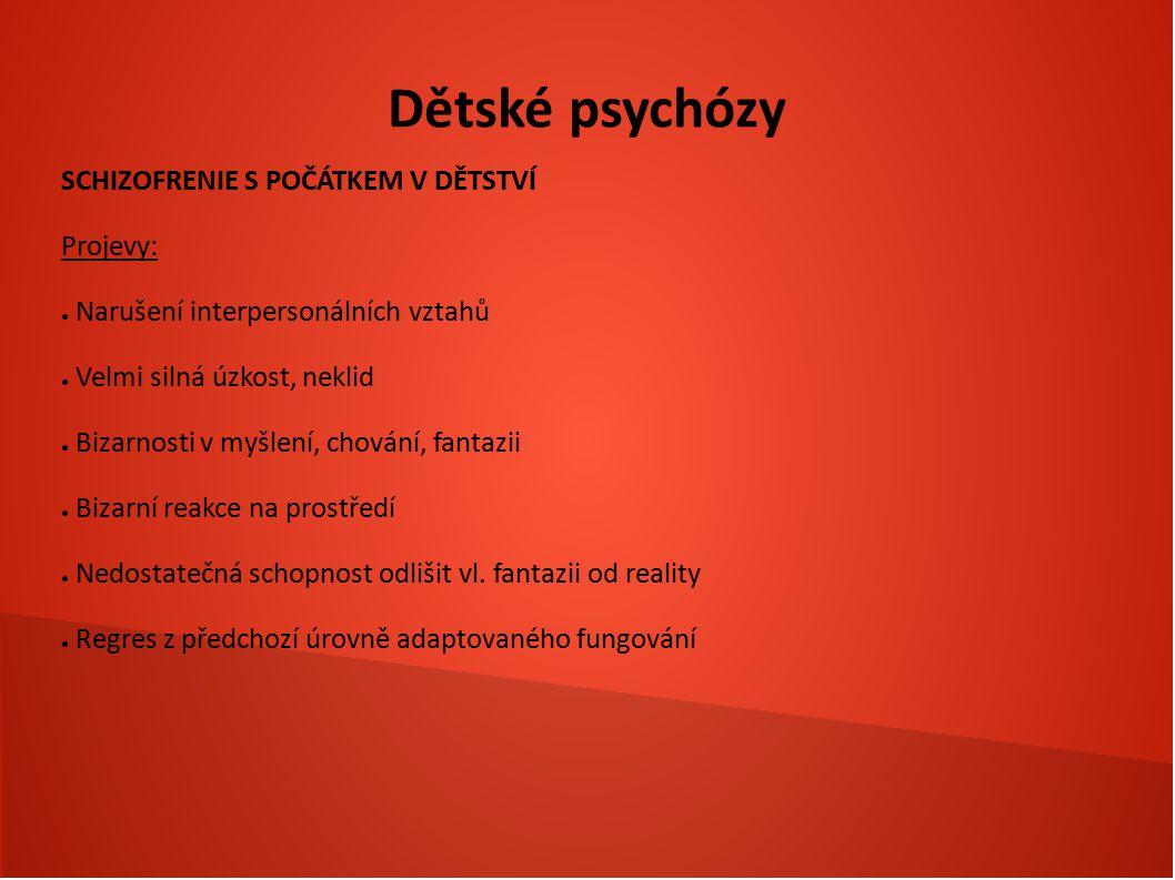 Dětské psychózy SCHIZOFRENIE S POČÁTKEM V DĚTSTVÍ Projevy: ● Narušení interpersonálních vztahů ● Velmi silná úzkost, neklid ● Bizarnosti v myšlení, ch