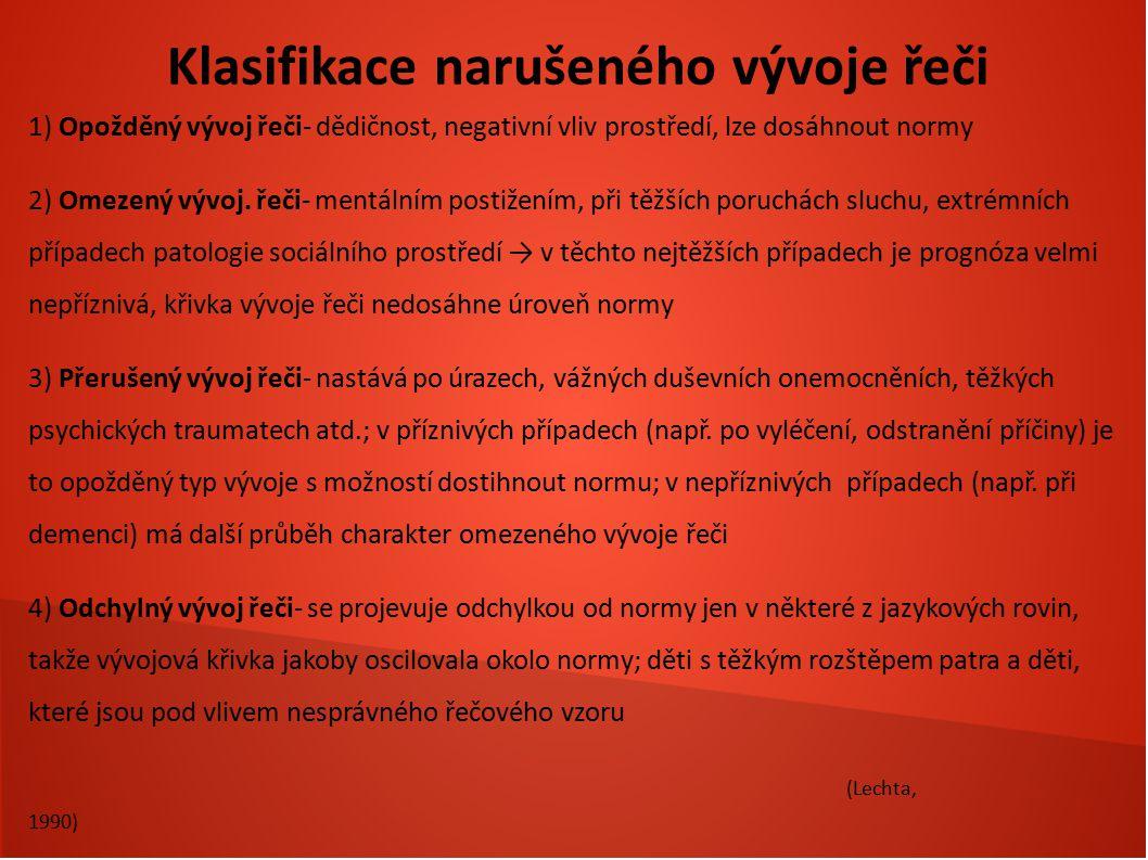 Klasifikace narušeného vývoje řeči 1) Opožděný vývoj řeči- dědičnost, negativní vliv prostředí, lze dosáhnout normy 2) Omezený vývoj. řeči- mentálním