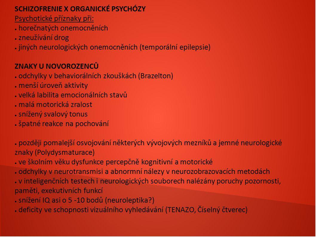SCHIZOFRENIE X ORGANICKÉ PSYCHÓZY Psychotické příznaky při: ● horečnatých onemocněních ● zneužívání drog ● jiných neurologických onemocněních (temporá