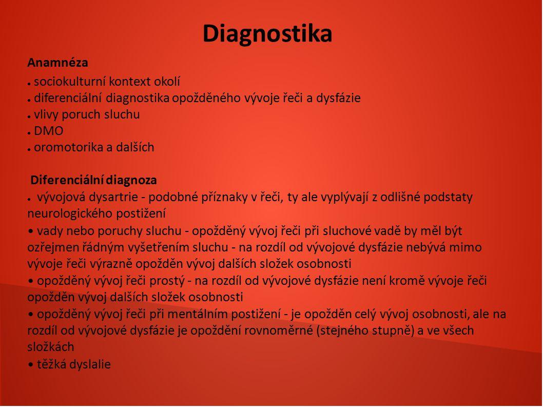 Diagnostika Anamnéza ● sociokulturní kontext okolí ● diferenciální diagnostika opožděného vývoje řeči a dysfázie ● vlivy poruch sluchu ● DMO ● oromoto