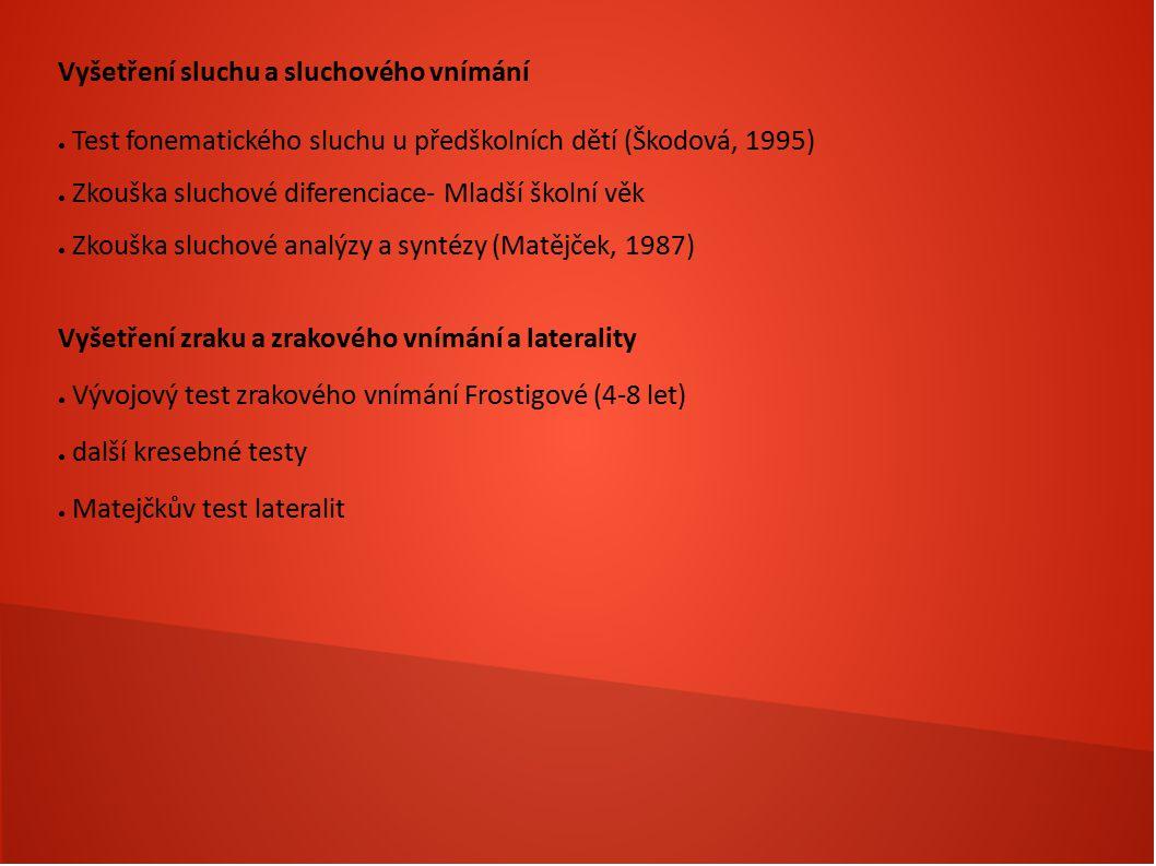 Vyšetření sluchu a sluchového vnímání ● Test fonematického sluchu u předškolních dětí (Škodová, 1995) ● Zkouška sluchové diferenciace- Mladší školní v