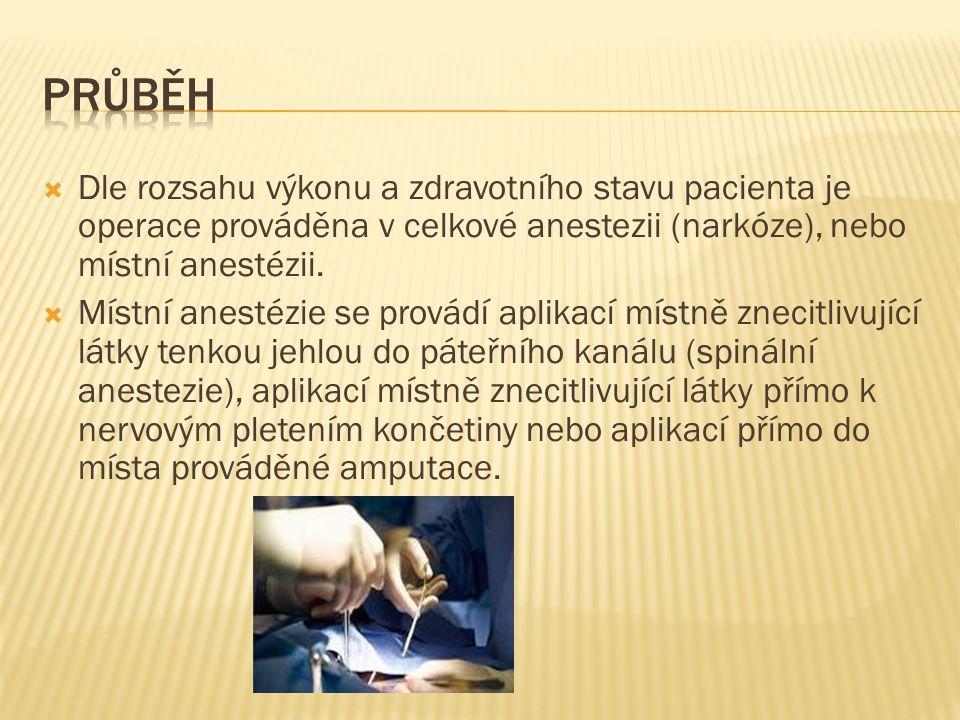  Dle rozsahu výkonu a zdravotního stavu pacienta je operace prováděna v celkové anestezii (narkóze), nebo místní anestézii.  Místní anestézie se pro