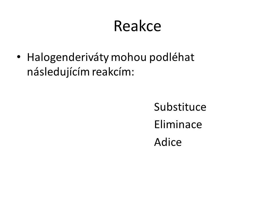 Reakce Halogenderiváty mohou podléhat následujícím reakcím: Substituce Eliminace Adice
