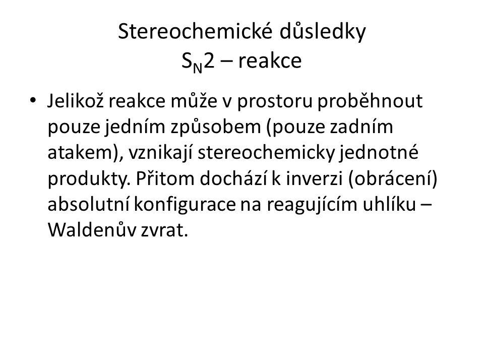 Stereochemické důsledky S N 2 – reakce Jelikož reakce může v prostoru proběhnout pouze jedním způsobem (pouze zadním atakem), vznikají stereochemicky jednotné produkty.
