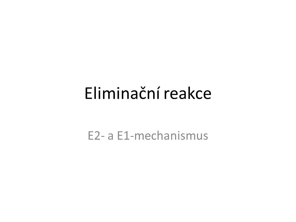 Eliminační reakce E2- a E1-mechanismus