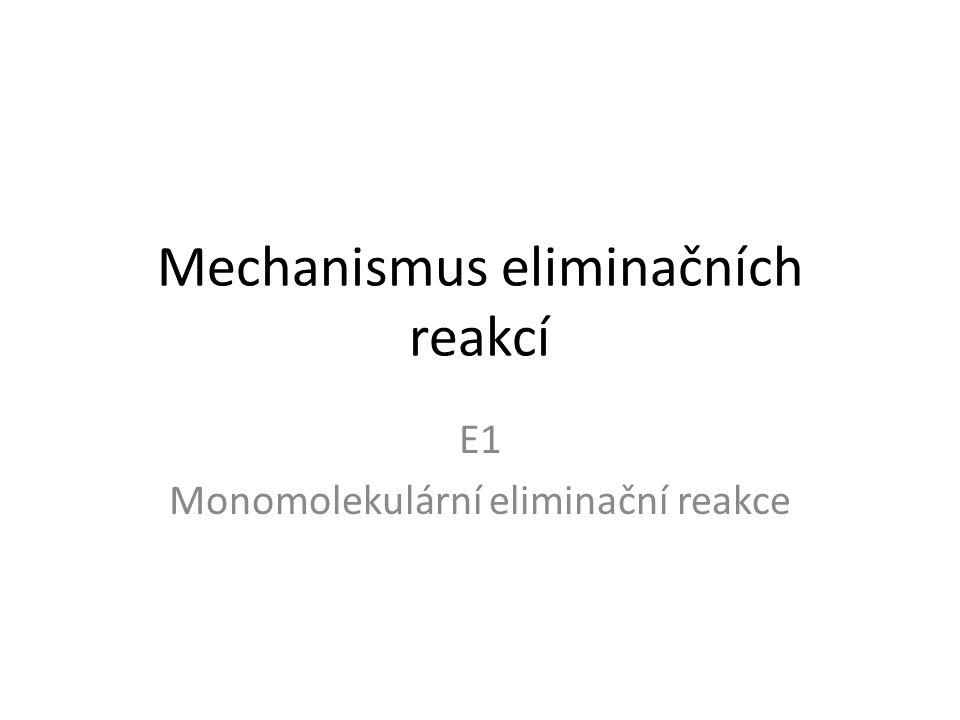 Mechanismus eliminačních reakcí E1 Monomolekulární eliminační reakce