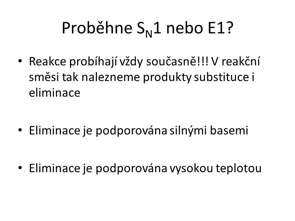 Proběhne S N 1 nebo E1? Reakce probíhají vždy současně!!! V reakční směsi tak nalezneme produkty substituce i eliminace Eliminace je podporována silný