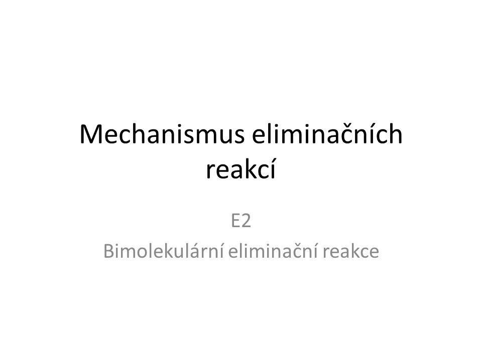 Mechanismus eliminačních reakcí E2 Bimolekulární eliminační reakce