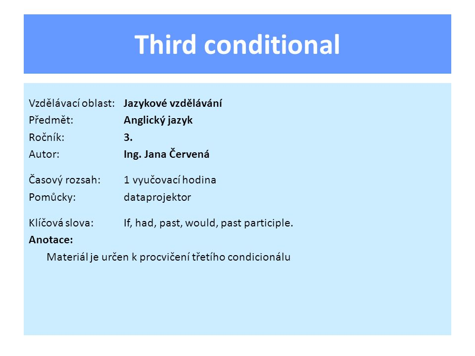 Third conditional Vzdělávací oblast:Jazykové vzdělávání Předmět:Anglický jazyk Ročník:3.