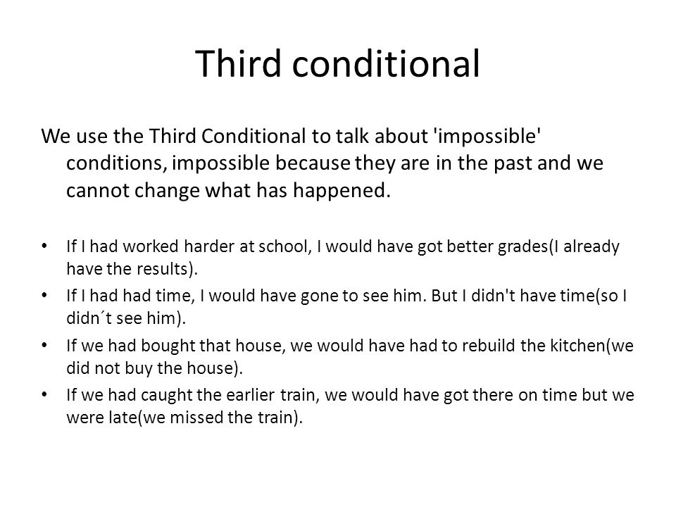 Third conditional Notice that the main clause can contain would , could or might.