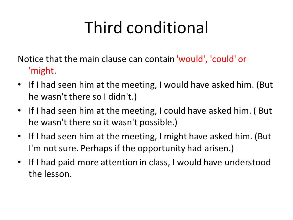 Third conditional Also notice that sometimes the if clause is implied rather than spoken.