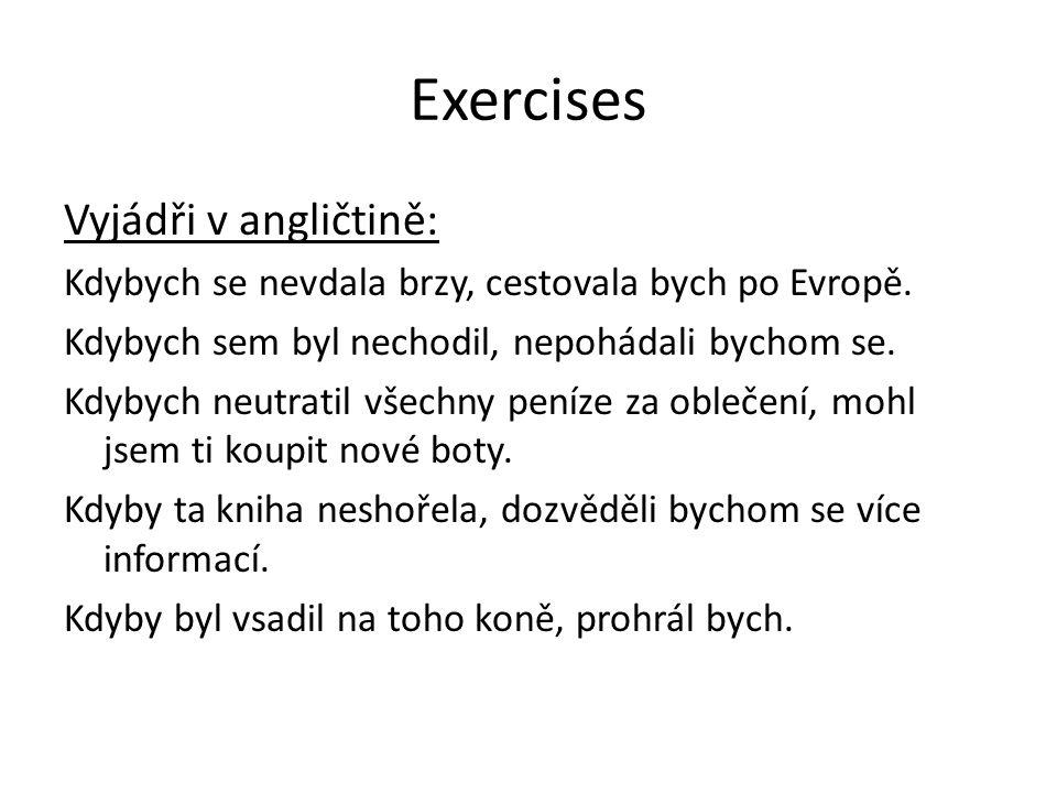 Exercises Vyjádři v angličtině: Kdybych se nevdala brzy, cestovala bych po Evropě.