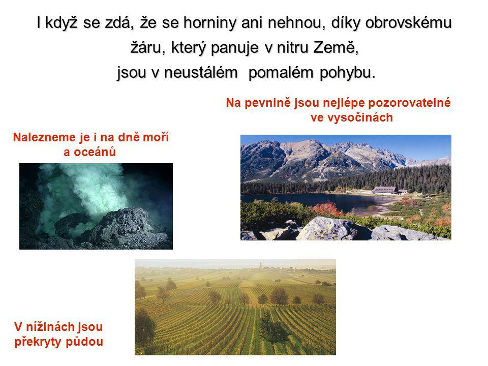 Horniny Co je to hornina.Hornina je pevný materiál, z něhož je zemský povrch na souši i pod mořem.
