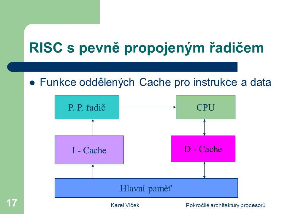 Karel VlčekPokročilé architektury procesorů 17 RISC s pevně propojeným řadičem Funkce oddělených Cache pro instrukce a data P.