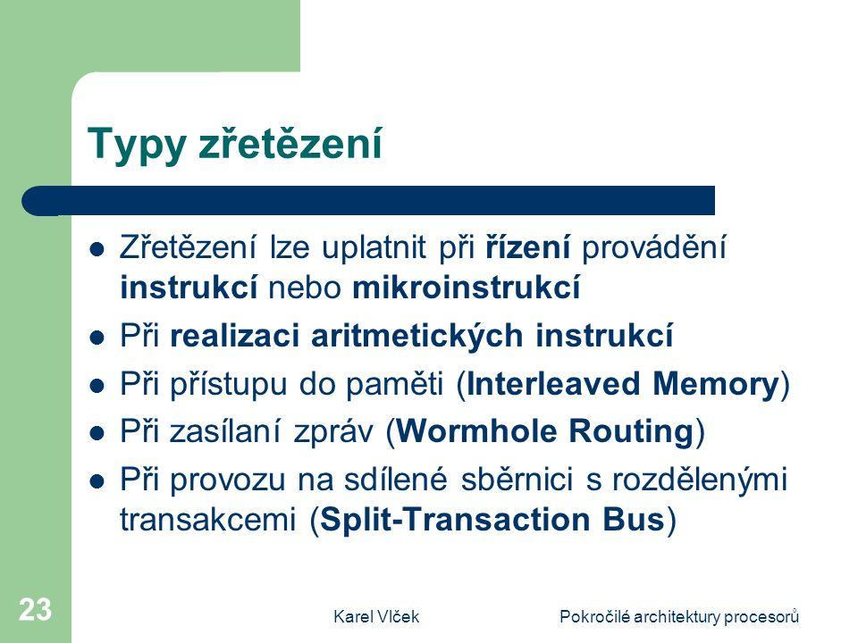 Karel VlčekPokročilé architektury procesorů 23 Typy zřetězení Zřetězení lze uplatnit při řízení provádění instrukcí nebo mikroinstrukcí Při realizaci