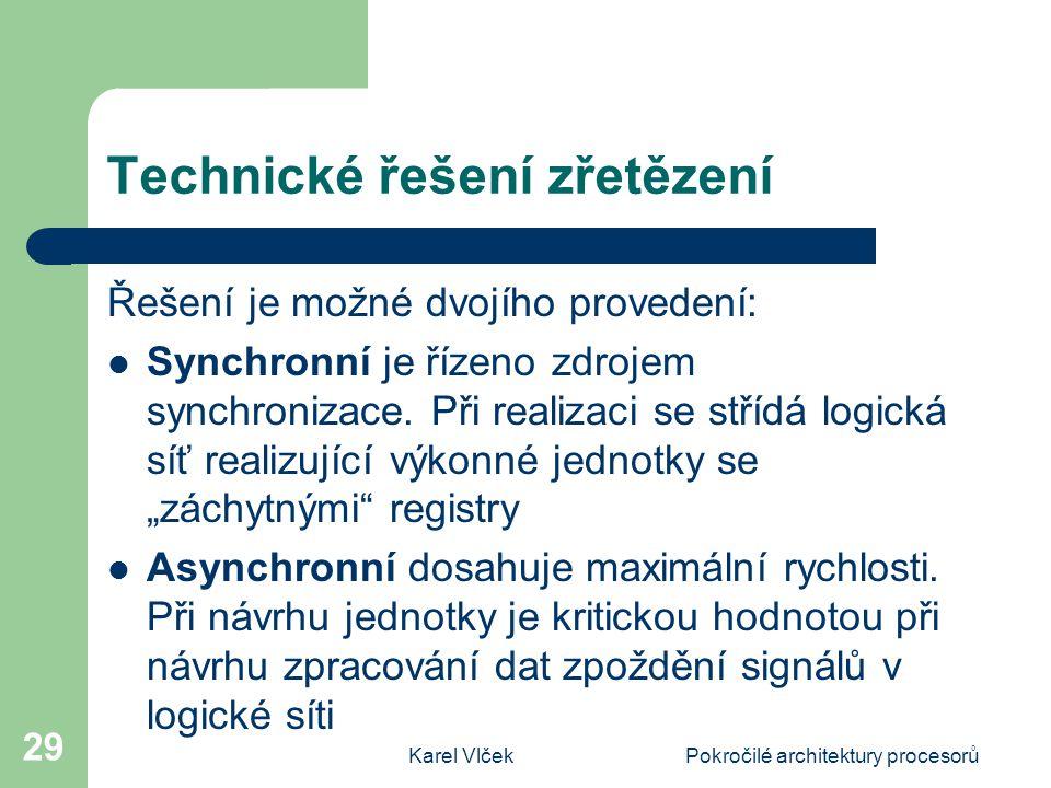 Karel VlčekPokročilé architektury procesorů 29 Technické řešení zřetězení Řešení je možné dvojího provedení: Synchronní je řízeno zdrojem synchronizace.