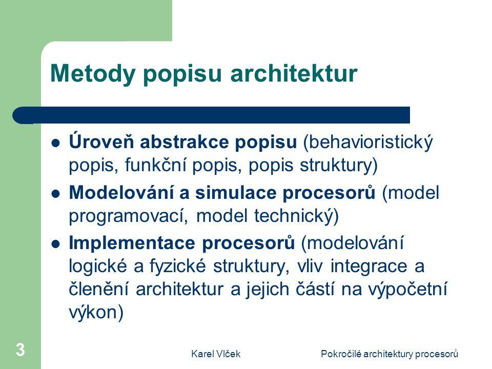 Karel VlčekPokročilé architektury procesorů 3 Metody popisu architektur Úroveň abstrakce popisu (behavioristický popis, funkční popis, popis struktury
