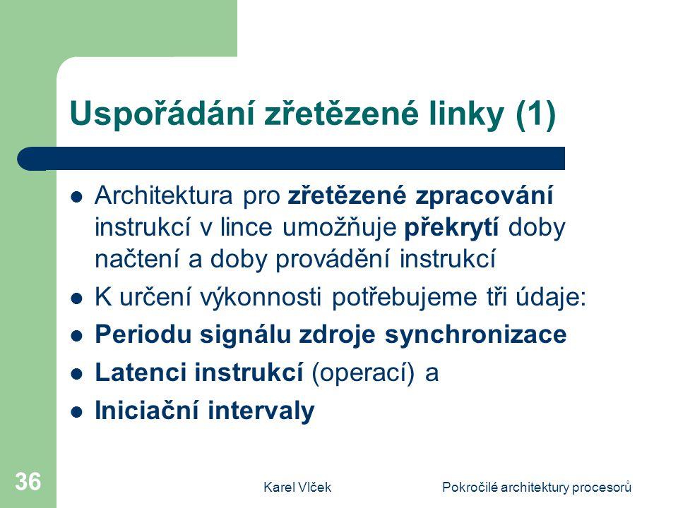 Karel VlčekPokročilé architektury procesorů 36 Uspořádání zřetězené linky (1) Architektura pro zřetězené zpracování instrukcí v lince umožňuje překryt
