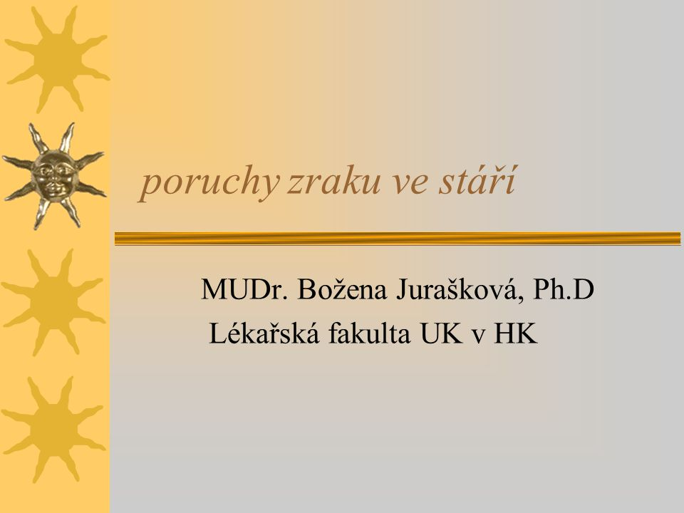 poruchy zraku ve stáří MUDr. Božena Jurašková, Ph.D Lékařská fakulta UK v HK