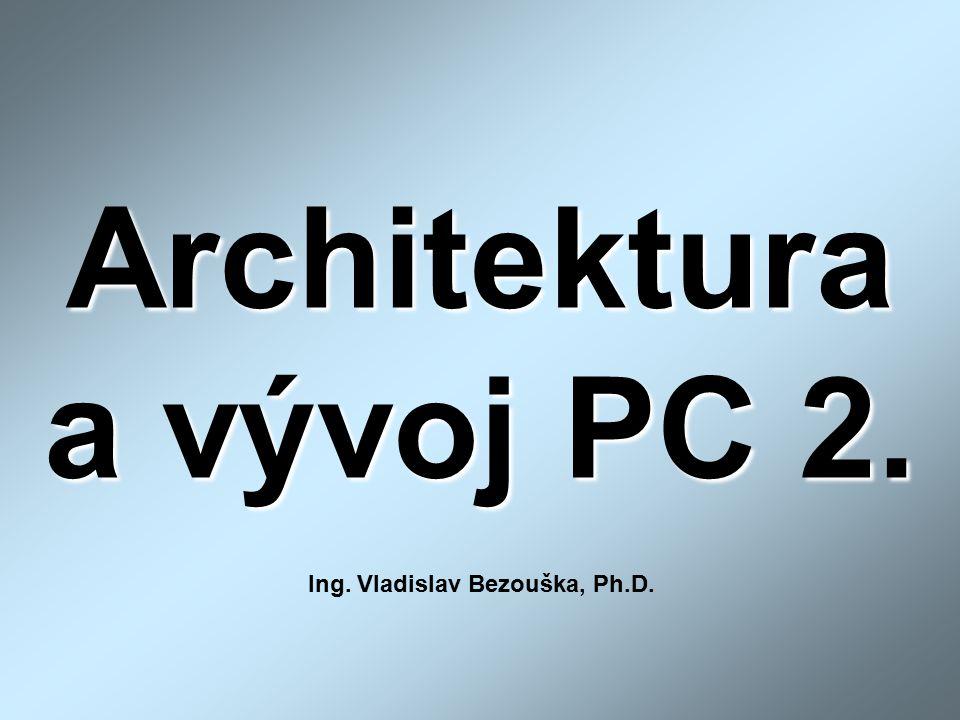 Architektura a vývoj PC 2. Ing. Vladislav Bezouška, Ph.D.