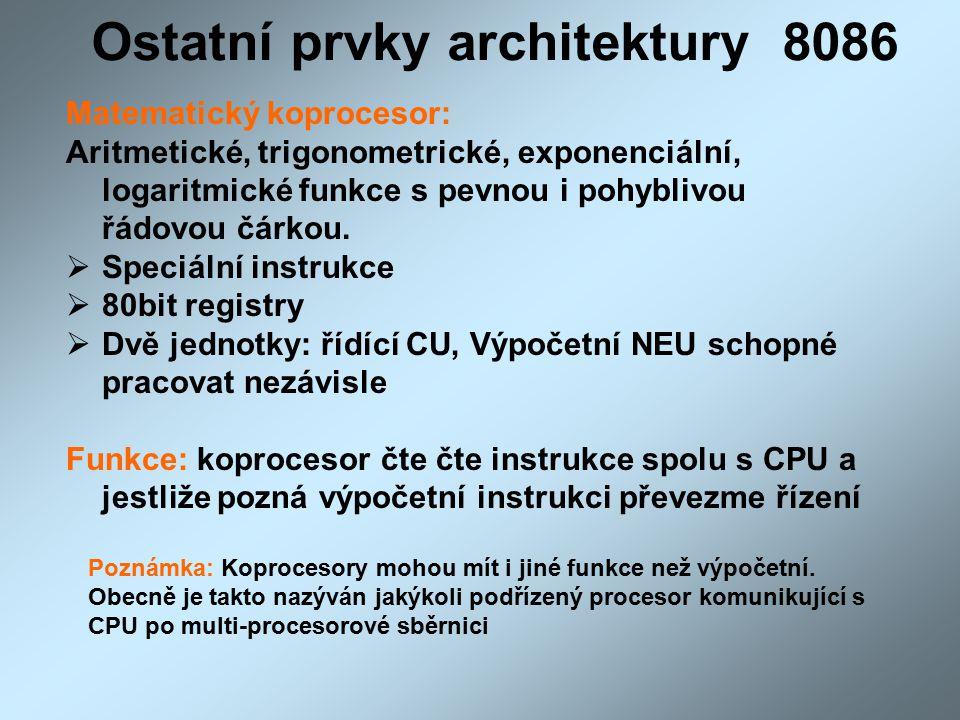 Ostatní prvky architektury 8086 Matematický koprocesor: Aritmetické, trigonometrické, exponenciální, logaritmické funkce s pevnou i pohyblivou řádovou čárkou.