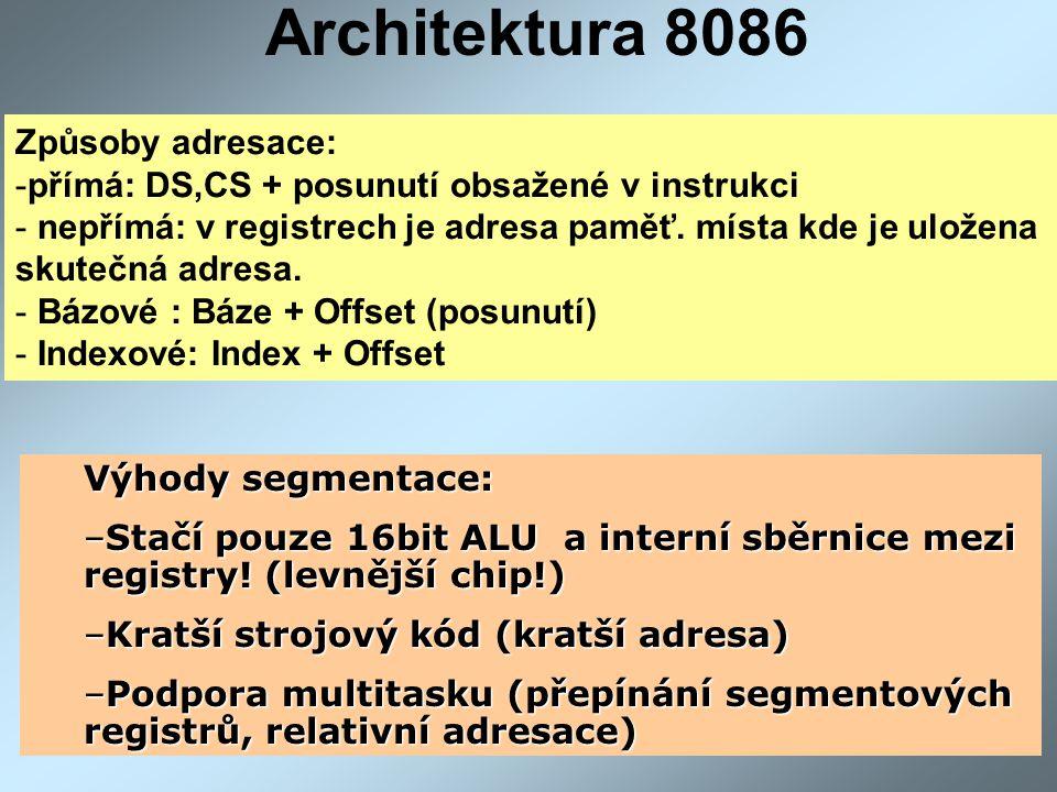 Architektura 8086 Způsoby adresace: -přímá: DS,CS + posunutí obsažené v instrukci - nepřímá: v registrech je adresa paměť.