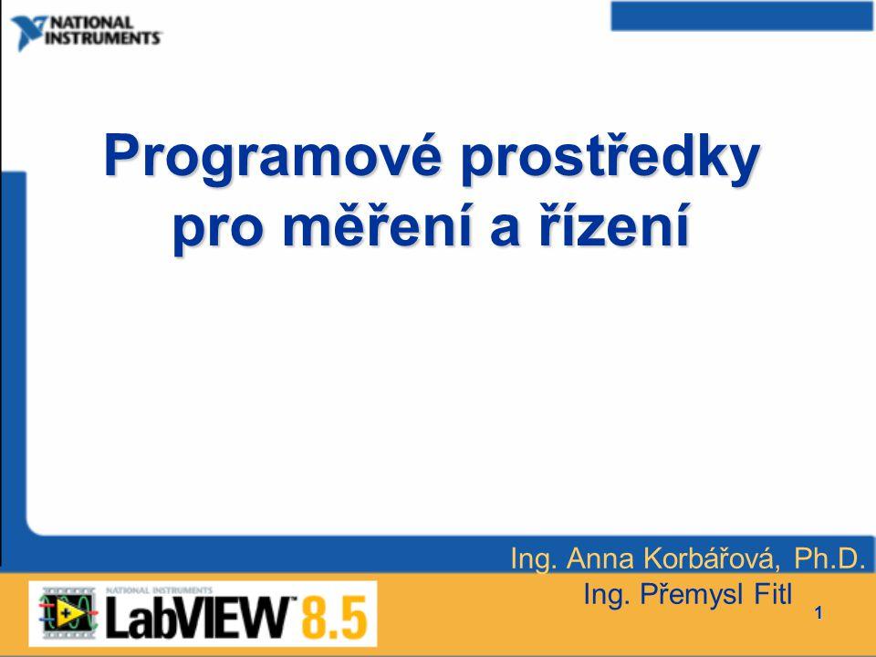 1 Programové prostředky pro měření a řízení Ing. Anna Korbářová, Ph.D. Ing. Přemysl Fitl
