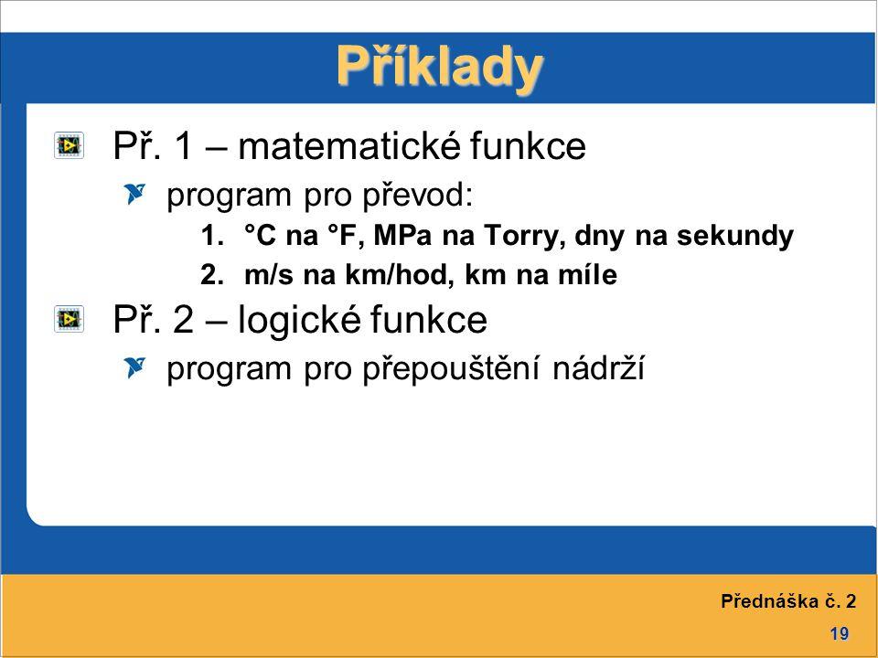 19 Příklady Př. 1 – matematické funkce program pro převod: 1.°C na °F, MPa na Torry, dny na sekundy 2.m/s na km/hod, km na míle Př. 2 – logické funkce