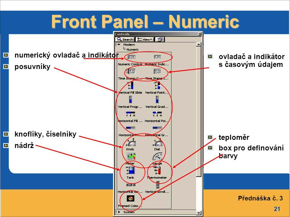 21 Front Panel – Numeric numerický ovladač a indikátor posuvníky knoflíky, číselníky nádrž ovladač a indikátor s časovým údajem teploměr box pro definování barvy Přednáška č.