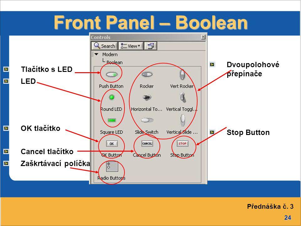 24 Front Panel – Boolean Tlačítko s LED LED OK tlačítko Cancel tlačítko Zaškrtávací políčka Dvoupolohové přepínače Stop Button Přednáška č. 3