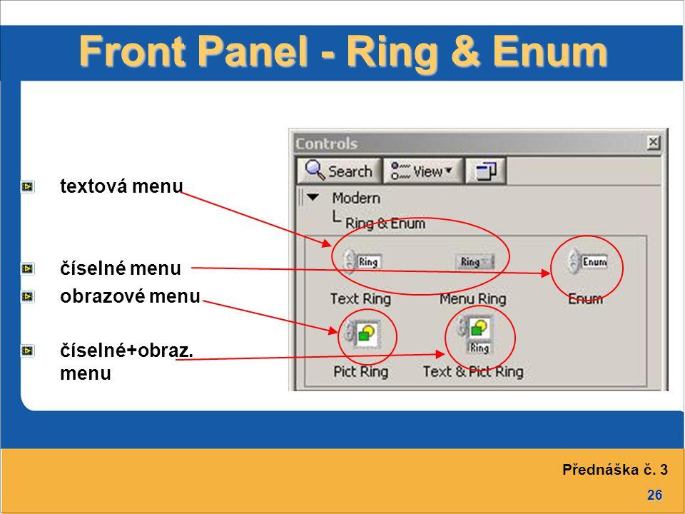 26 Front Panel - Ring & Enum textová menu číselné menu obrazové menu číselné+obraz. menu Přednáška č. 3