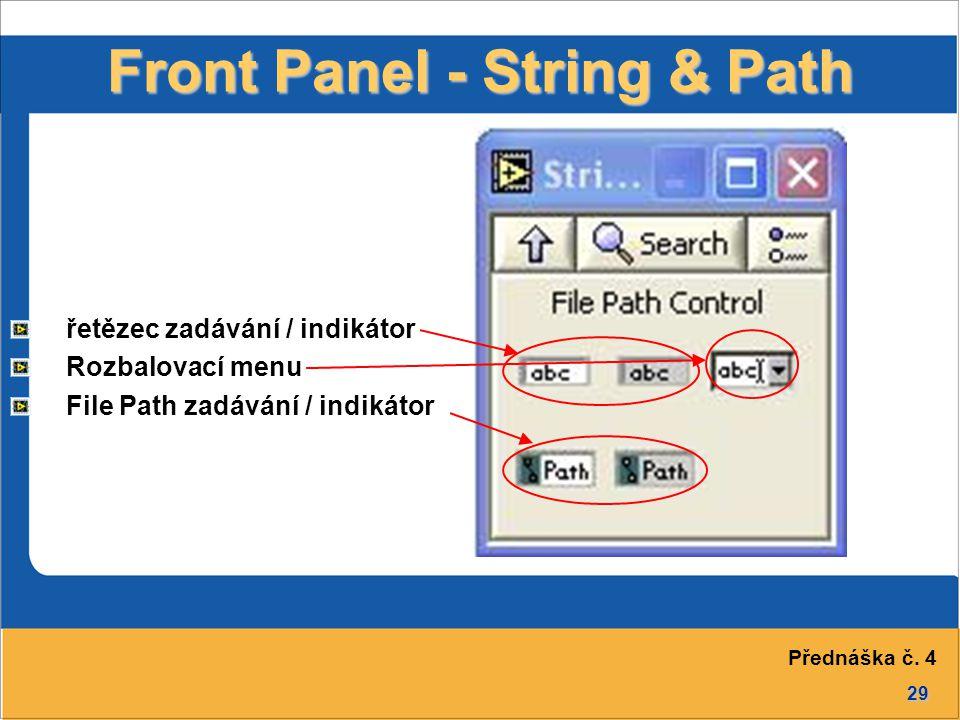 29 Front Panel - String & Path řetězec zadávání / indikátor Rozbalovací menu File Path zadávání / indikátor Přednáška č. 4