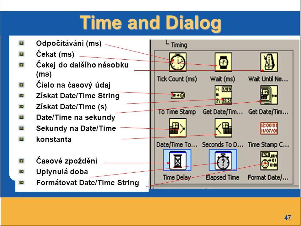 47 Time and Dialog Odpočítávání (ms) Čekat (ms) Čekej do dalšího násobku (ms) Číslo na časový údaj Získat Date/Time String Získat Date/Time (s) Date/Time na sekundy Sekundy na Date/Time konstanta Časové zpoždění Uplynulá doba Formátovat Date/Time String